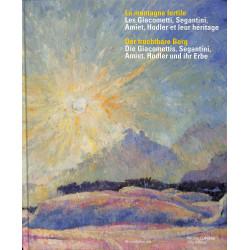 La montagne fertile - Les Giacometti, Segantini, Amiet, Hodler, et leur héritage