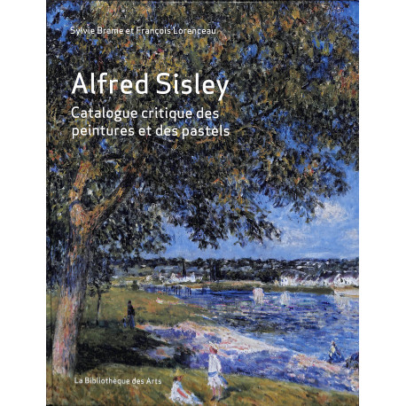 Alfred Sisley - Catalogue critique des peintures et pastels