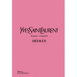 Yves Saint Laurent Défilés - Haute couture - Editions de la Martinière
