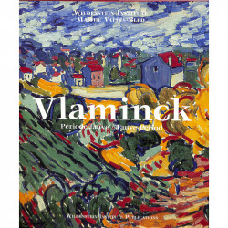Maurice de Vlaminck - La Période fauve 1900-1907