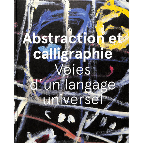 Abstraction et Calligraphie - Voies d'un langage universel