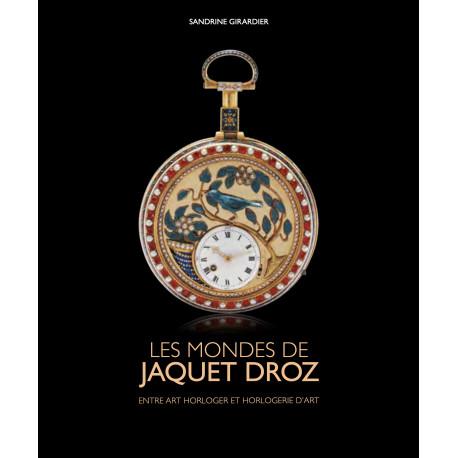 Les mondes de Jaquet Droz - Entre art horloger et horlogerie d'art