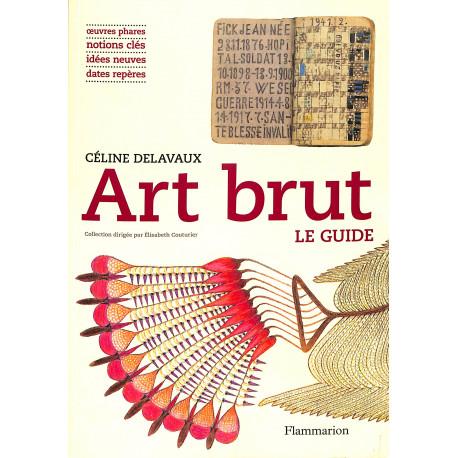 Art brut, le guide - Flammarion - Céline Delavaux