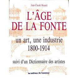 L'âge de la Fonte : un art, une industrie 1800 - 1914 / suivi d'un Dictionnaire des artistes