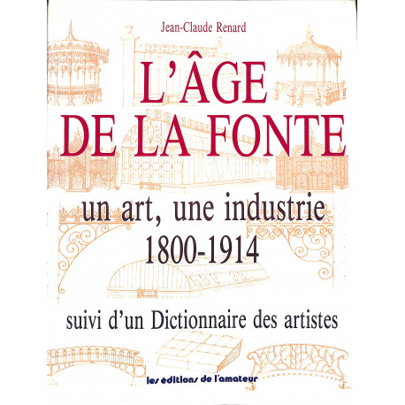 L'âge de la fonte un art, une industrie 1800 - 1914