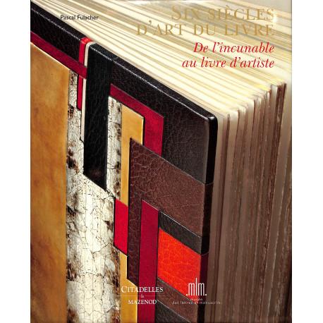 Six siècles d'art du livre - De l'incunable au livre d'artiste