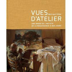 Vues d'atelier - Une image de l'artiste de la Renaissance à nos jours - Bertrand Tillier - Citadelles & Mazenod