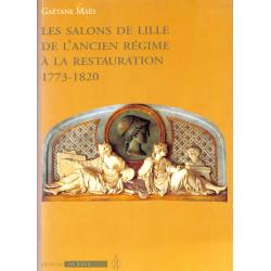 Les salons de Lille de l'ancien régime à la Restauration1773-1820