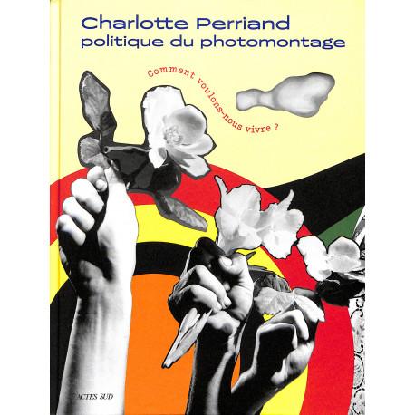 Charlotte Perriand - Politique du photomontage - Comment voulons nous vivre ?