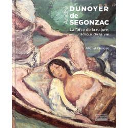 André Dunoyer de Segonzac - La force de la nature, l'amour de la vie - Michel Charzat - Gourcuff Gradenigo