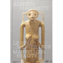 Alberto Giacometti - Le réel merveilleux