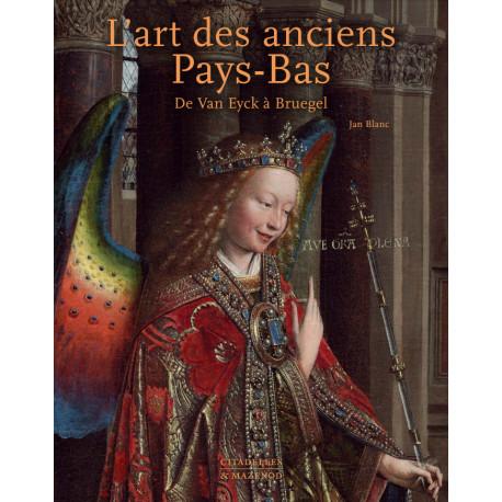 L'Art des anciens Pays-Bas, de Van Eyck à Bruegel