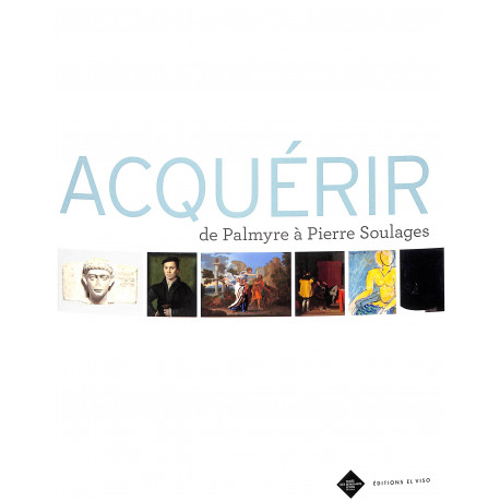 Acquérir - De Palmyre à Pierre Soulages