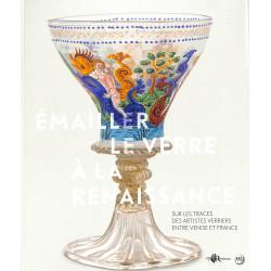Émailler le verre à la Renaissance - Sur les traces des artistes verriers entre Venise et France