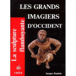 Les grands imagiers d'occident  ( La sculpture flamboyante vol 1)