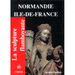Normandie Ile de France ( La sculpture flamboyante vol 3 )