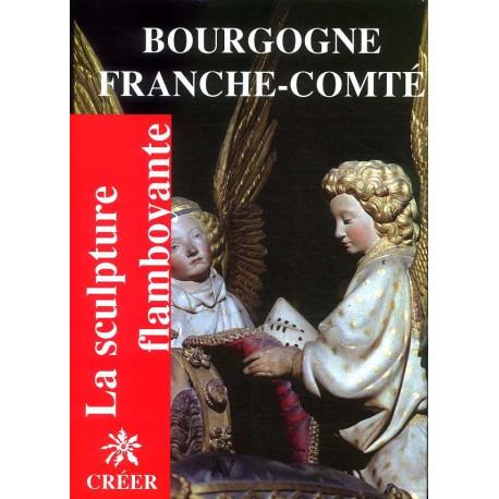 Bourgogne Franche-Comté ( La sculpture flamboyante vol 4 )