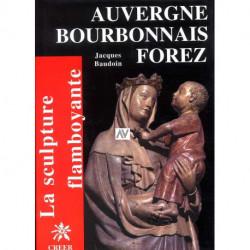 La Sculpture Flamboyante En Auvergne, Bourbonnais, Forez