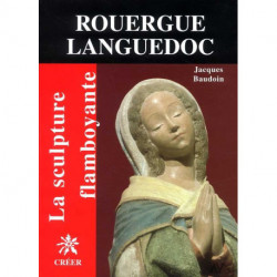 Rouergue Languedoc ( La sculpture flamboyante vol 6 )