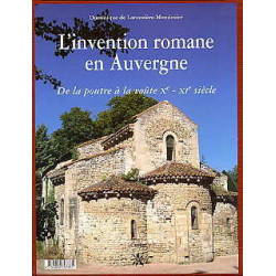 L'invention Romane en Auvergne de la poutre à la voûte X°-XI° siècle