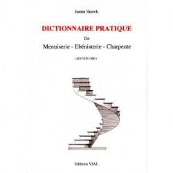 Dictionnaire pratique de menuiserie, ébénisterie, charpente.