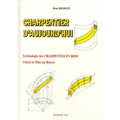 Charpentier d'aujourd'hui technologie des charpentes en bois, calcul et mise en oeuvre