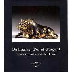 De bronze d'or et d'argent  arts somptuaires de la Chine