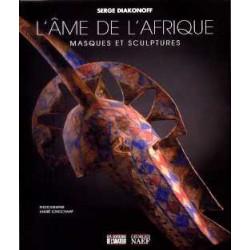 L'âme de l'Afrique Masques et sculptures ( nouvelle édition augmentée )