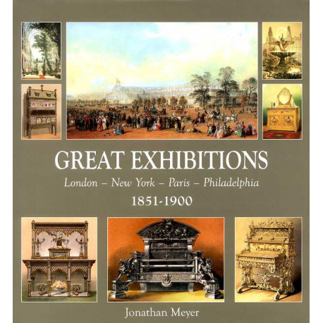 Great exhibitions London-New York-Paris-Philadelphia 1851-1900