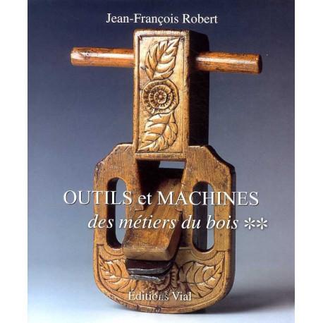 Outils et machines des métiers du bois vol 2
