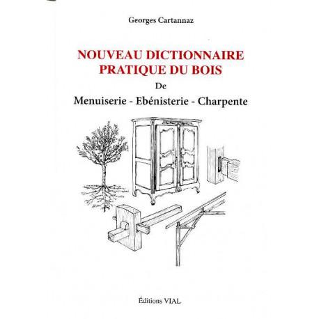 Nouveau dictionnaire pratique du bois menuiserie ébénisterie charpente.