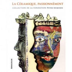 La céramique passionnement collection de la fondation Peter Siemssen