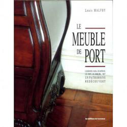 Le meuble de port. Les bois des 'Isles', les artisans, les ports, les mobiliers tout un patrimoine redécouvert