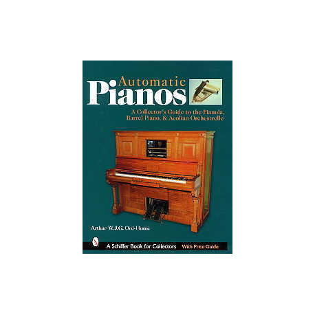 Automatic pianos a collector's guide to the pianola, barrel pian